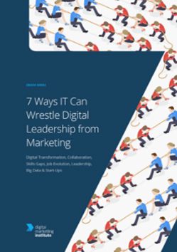 7 Ways IT Can Wrestle Digital Leadership from Marketing