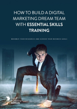 How To Build A Digital Marketing Dream Team With Essential Skills Training